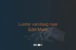 Luister vandaag naar Edel Maex